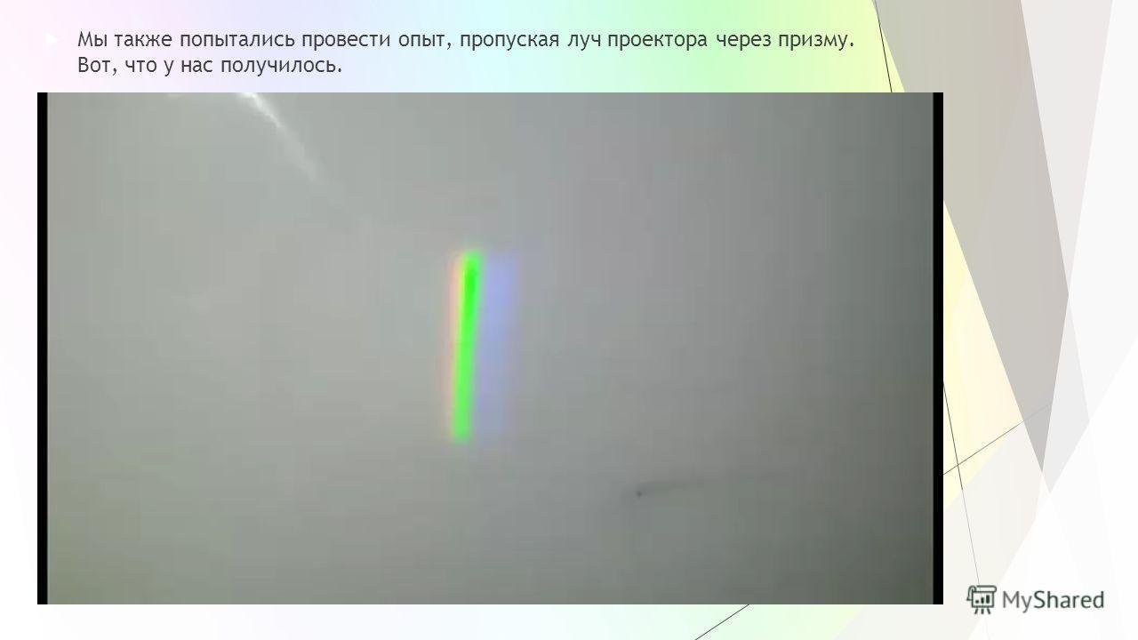 Мы также попытались провести опыт, пропуская луч проектора через призму. Вот, что у нас получилось.