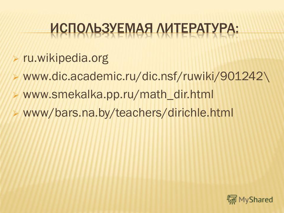 ru.wikipedia.org www.dic.academic.ru/dic.nsf/ruwiki/901242\ www.smekalka.pp.ru/math_dir.html www/bars.na.by/teachers/dirichle.html