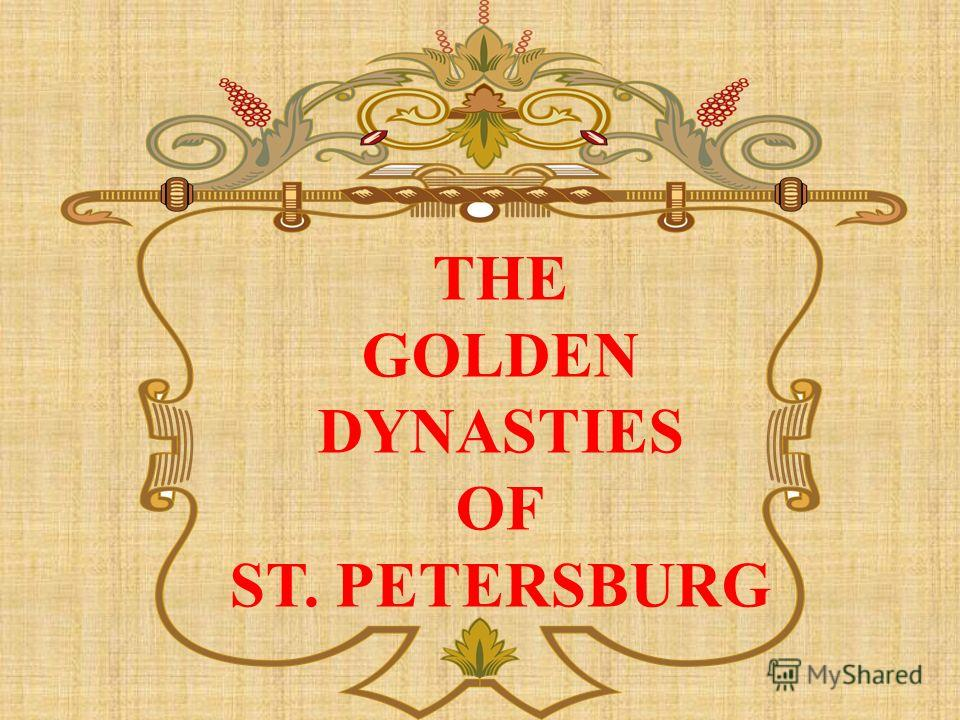 THE GOLDEN DYNASTIES OF ST. PETERSBURG