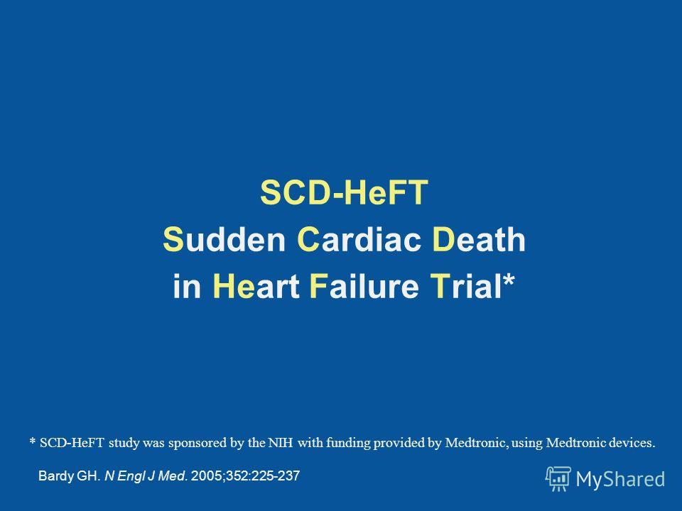 SCD-HeFT Sudden Cardiac Death in Heart Failure Trial* * SCD-HeFT study was sponsored by the NIH with funding provided by Medtronic, using Medtronic devices. Bardy GH. N Engl J Med. 2005;352:225-237