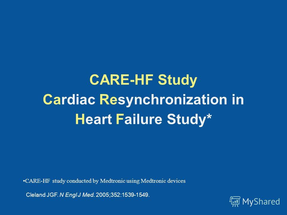 CARE-HF Study Cardiac Resynchronization in Heart Failure Study* CARE-HF study conducted by Medtronic using Medtronic devices Cleland JGF. N Engl J Med. 2005;352:1539-1549.