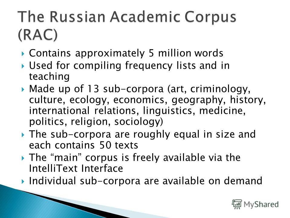 Contains approximately 5 million words Used for compiling frequency lists and in teaching Made up of 13 sub-corpora (art, criminology, culture, ecology, economics, geography, history, international relations, linguistics, medicine, politics, religion