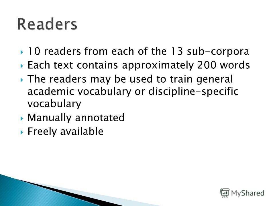 10 readers from each of the 13 sub-corpora Each text contains approximately 200 words The readers may be used to train general academic vocabulary or discipline-specific vocabulary Manually annotated Freely available