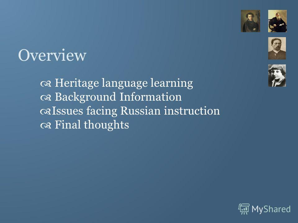 Overview Heritage language learning Background Information Issues facing Russian instruction Final thoughts