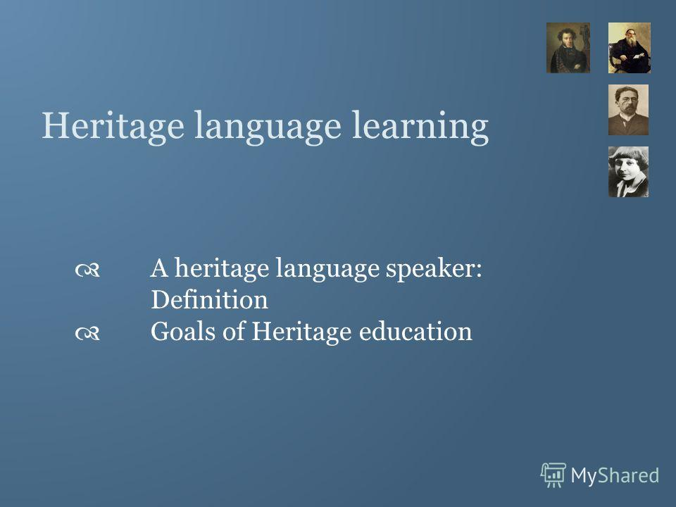 Heritage language learning A heritage language speaker: Definition Goals of Heritage education