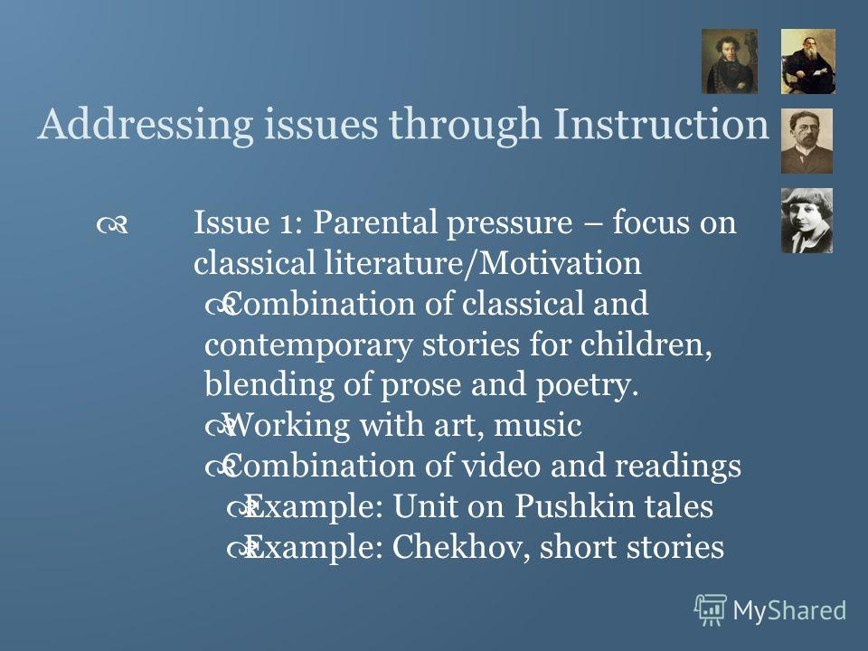 Addressing issues through Instruction Issue 1: Parental pressure – focus on classical literature/Motivation Combination of classical and contemporary stories for children, blending of prose and poetry. Working with art, music Combination of video and