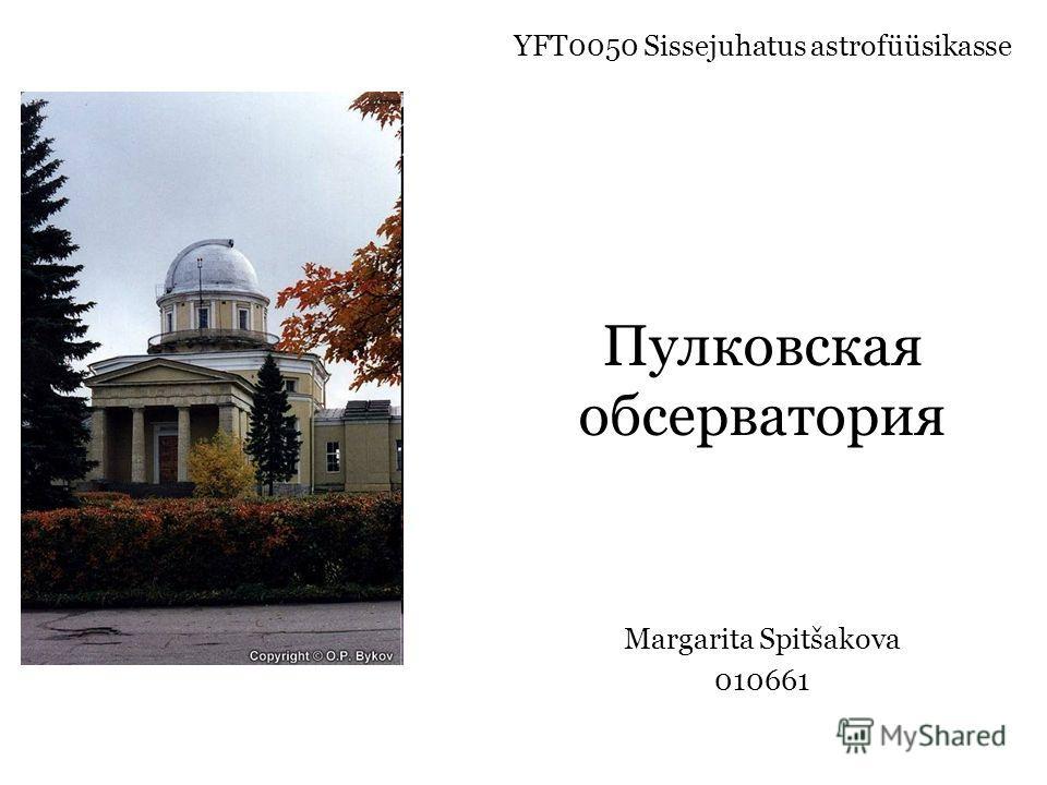 Пулковская обсерватория Margarita Spitšakova 010661 YFT0050 Sissejuhatus astrofüüsikasse