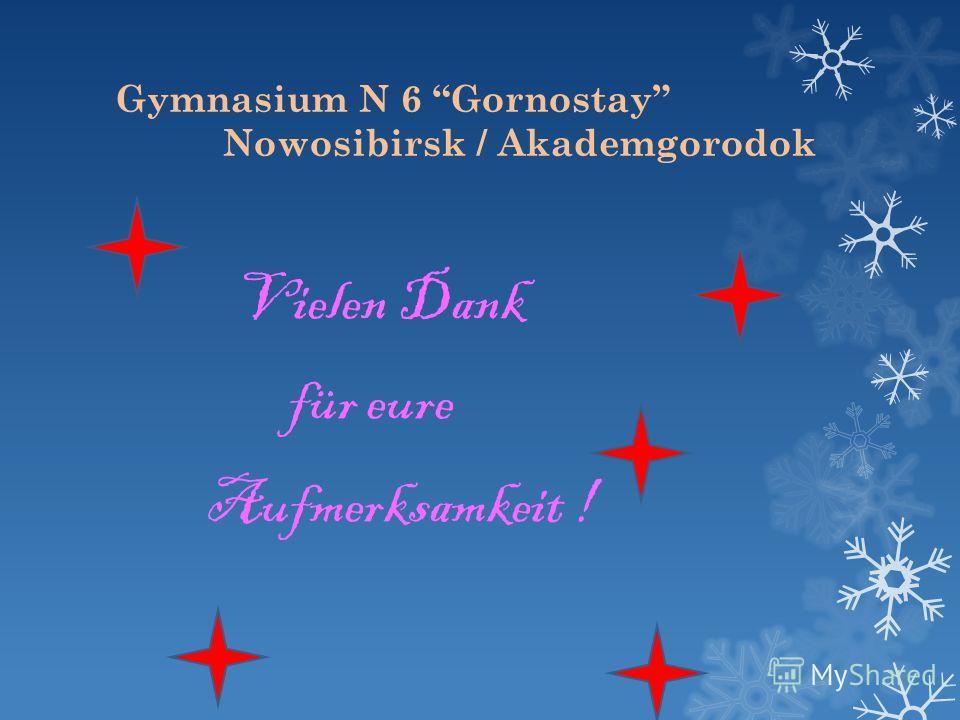 Gymnasium N 6 Gornostay Nowosibirsk / Akademgorodok Vielen Dank für eure Aufmerksamkeit !