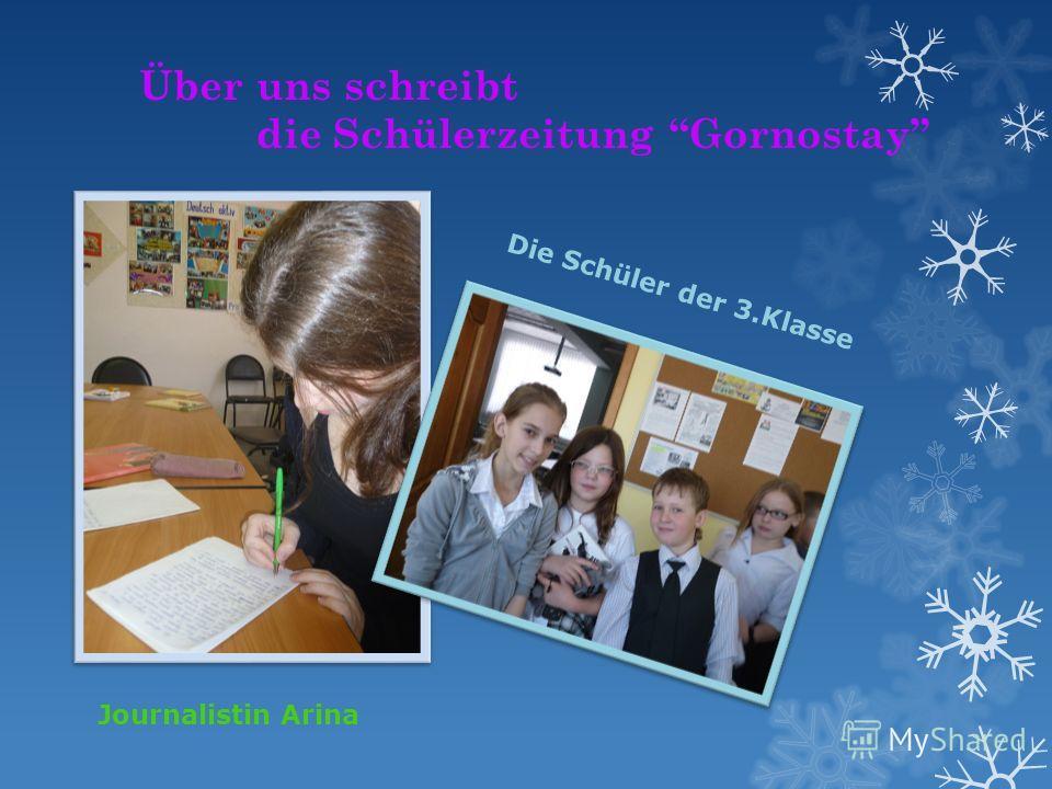 Über uns schreibt die Schülerzeitung Gornostay Journalistin Arina Die Schüler der 3.Klasse