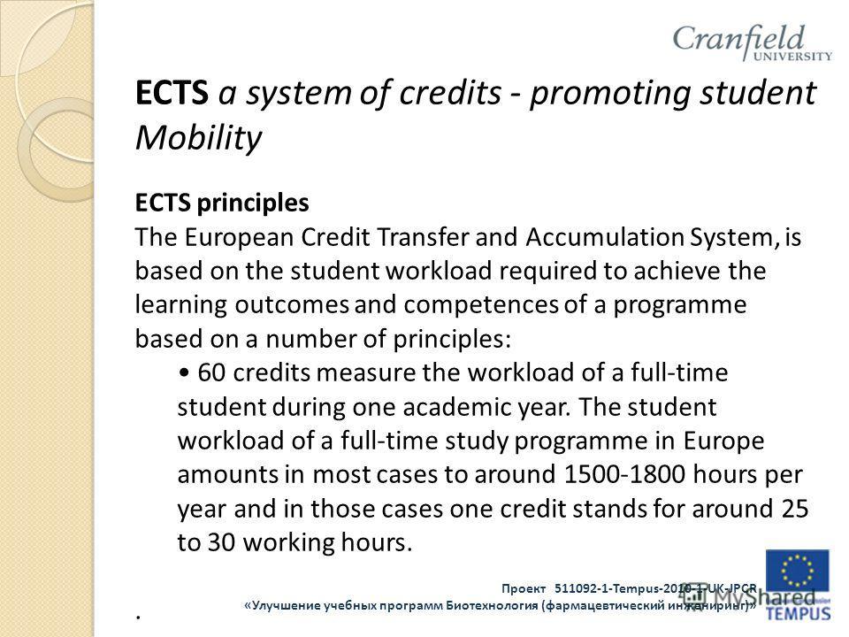 Проект 511092-1-Tempus-2010-1-UK-JPCR «Улучшение учебных программ Биотехнология (фармацевтический инжениринг)» ECTS a system of credits - promoting student Mobility ECTS principles The European Credit Transfer and Accumulation System, is based on the