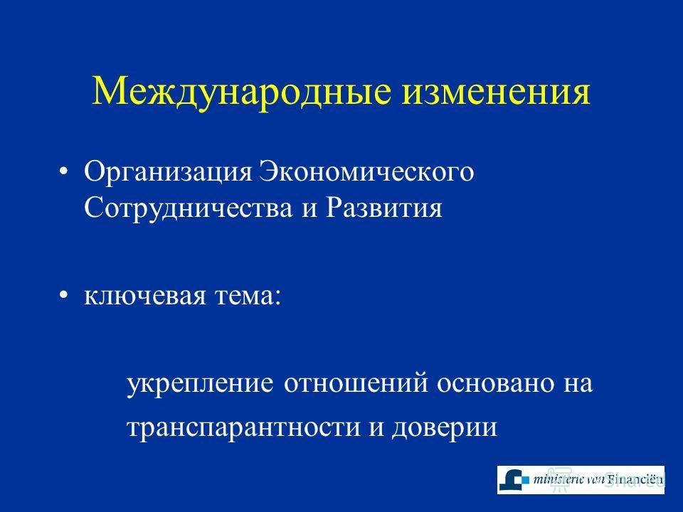 Международные изменения Организация Экономического Сотрудничества и Развития ключевая тема: укрепление отношений основано на транспарантности и доверии