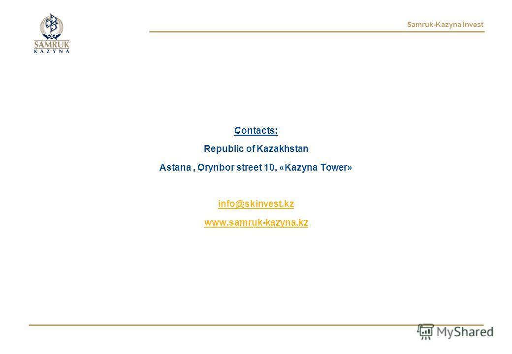 Samruk-Kazyna Invest Contacts: Republic of Kazakhstan Astana, Orynbor street 10, «Kazyna Tower» info@skinvest.kz www.samruk-kazyna.kz
