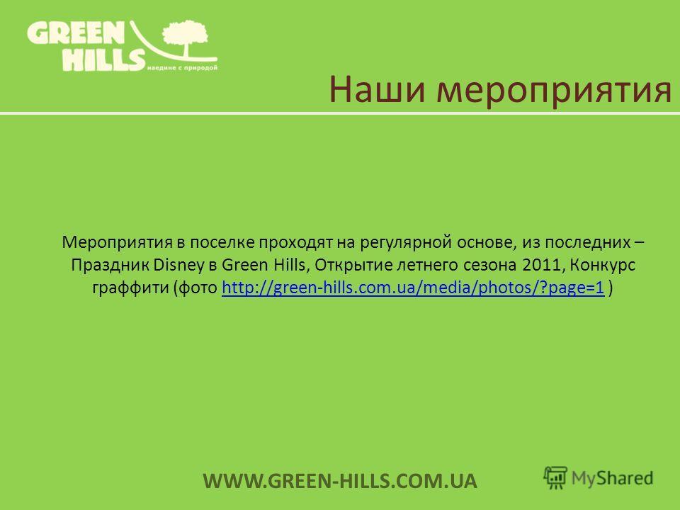 Наши мероприятия Мероприятия в поселке проходят на регулярной основе, из последних – Праздник Disney в Green Hills, Открытие летнего сезона 2011, Конкурс граффити (фото http://green-hills.com.ua/media/photos/?page=1 )http://green-hills.com.ua/media/p