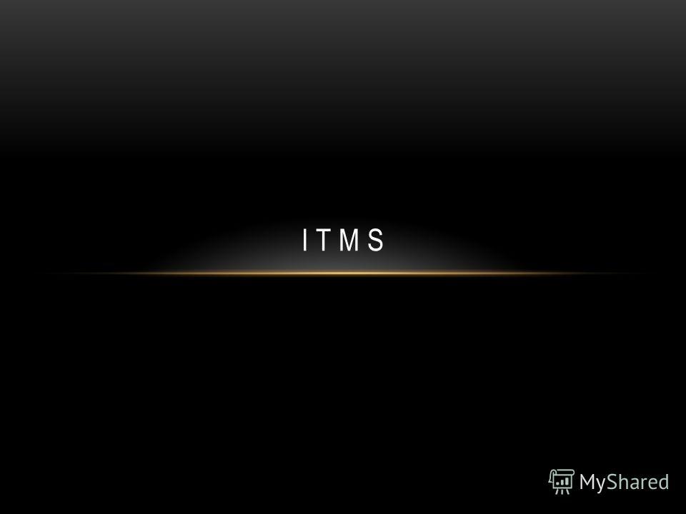 I T M S