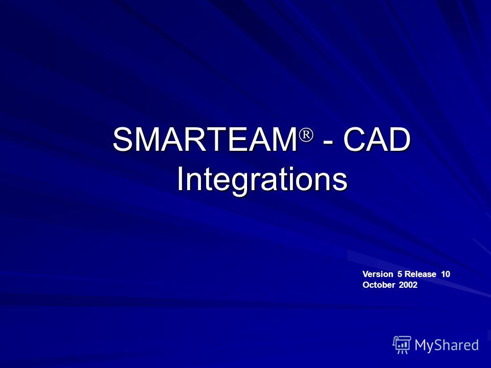 SMARTEAM - CAD Integrations Version 5 Release 10 October 2002