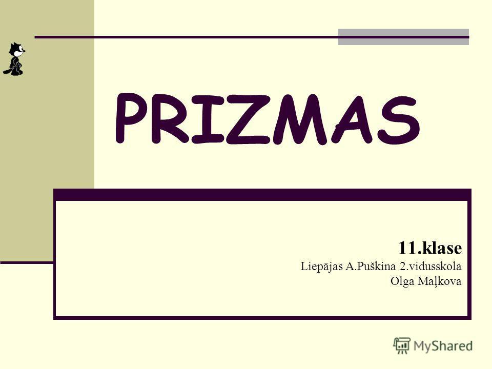 PRIZMAS 11.klase Liepājas A.Puškina 2.vidusskola Olga Maļkova