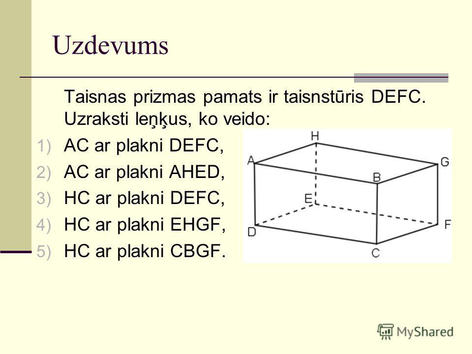 Uzdevums Taisnas prizmas pamats ir taisnstūris DEFC. Uzraksti leņķus, ko veido: 1) AC ar plakni DEFC, 2) AC ar plakni AHED, 3) HC ar plakni DEFC, 4) HC ar plakni EHGF, 5) HC ar plakni CBGF.