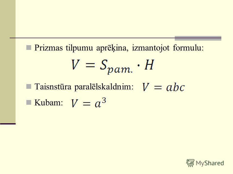 Prizmas tilpumu aprēķina, izmantojot formulu: Taisnstūra paralēlskaldnim: Kubam: