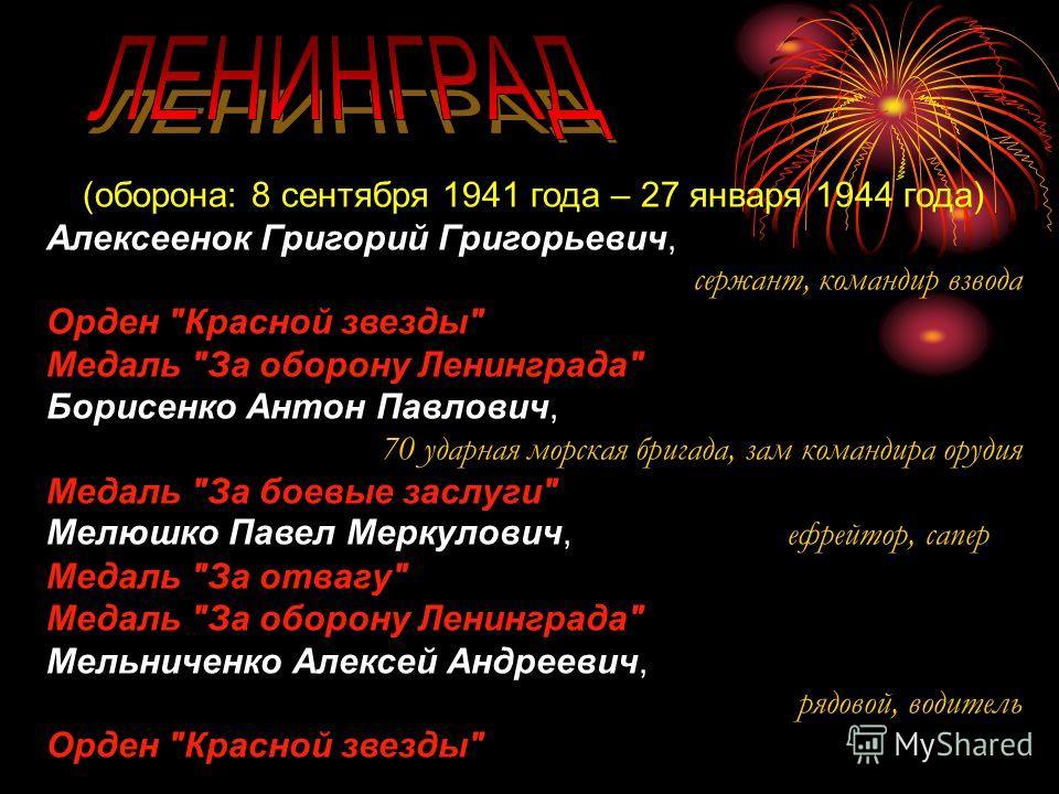 (оборона: 8 сентября 1941 года – 27 января 1944 года) Алексеенок Григорий Григорьевич, сержант, командир взвода Орден