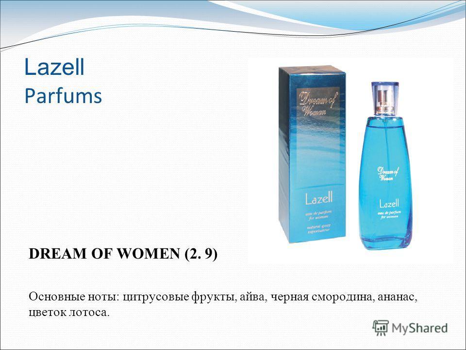Lazell Parfums DREAM OF WOMEN (2. 9) Основные ноты: цитрусовые фрукты, айва, черная смородина, ананас, цветок лотоса.