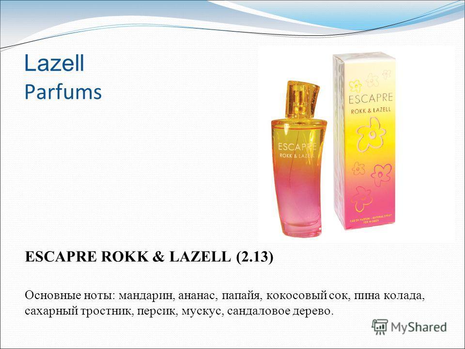 Lazell Parfums ESCAPRE ROKK & LAZELL (2.13) Основные ноты: мандарин, ананас, папайя, кокосовый сок, пина колада, сахарный тростник, персик, мускус, сандаловое дерево.