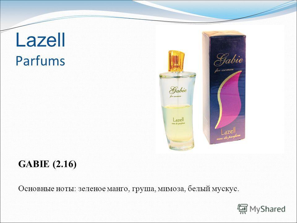 Lazell Parfums GABIE (2.16) Основные ноты: зеленое манго, груша, мимоза, белый мускус.