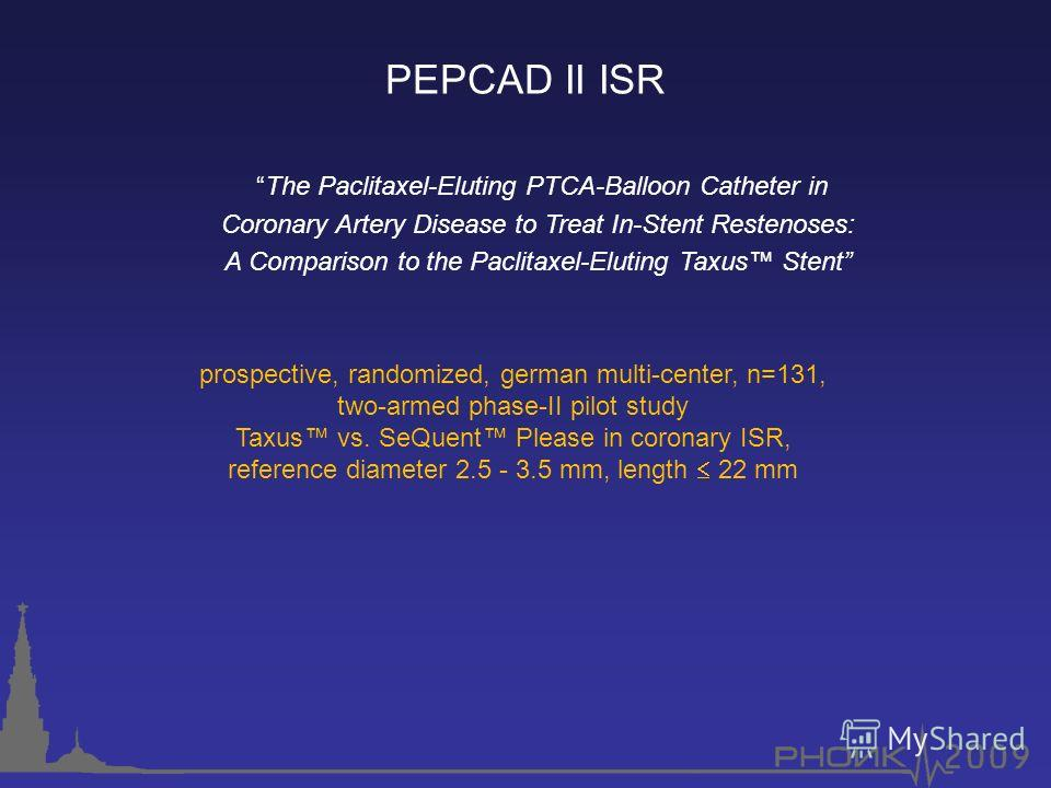 PEPCAD II ISR The Paclitaxel-Eluting PTCA-Balloon Catheter in Coronary Artery Disease to Treat In-Stent Restenoses: A Comparison to the Paclitaxel-Eluting Taxus Stent prospective, randomized, german multi-center, n=131, two-armed phase-II pilot study