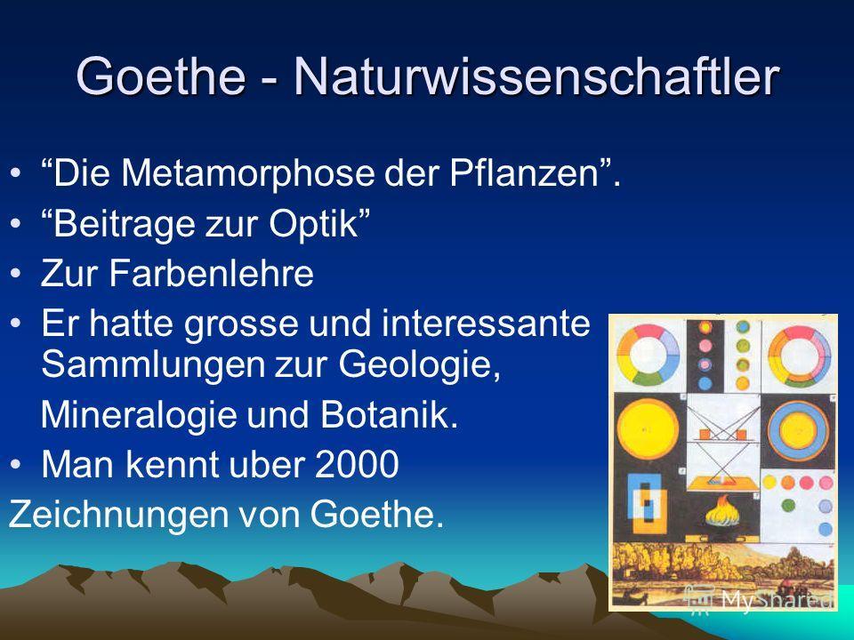 Goethe - Naturwissenschaftler Die Metamorphose der Pflanzen. Beitrage zur Optik Zur Farbenlehre Er hatte grosse und interessante Sammlungen zur Geologie, Mineralogie und Botanik. Man kennt uber 2000 Zeichnungen von Goethe.
