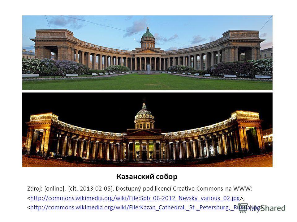 Казанский собор Zdroj: [online]. [cit. 2013-02-05]. Dostupný pod licencí Creative Commons na WWW:,http://commons.wikimedia.org/wiki/File:Spb_06-2012_Nevsky_various_02.jpg http://commons.wikimedia.org/wiki/File:Kazan_Cathedral,_St._Petersburg,_Russia.