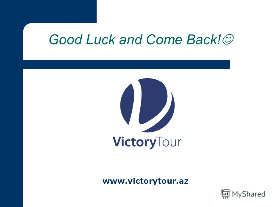 Good Luck and Come Back! www.victorytour.az
