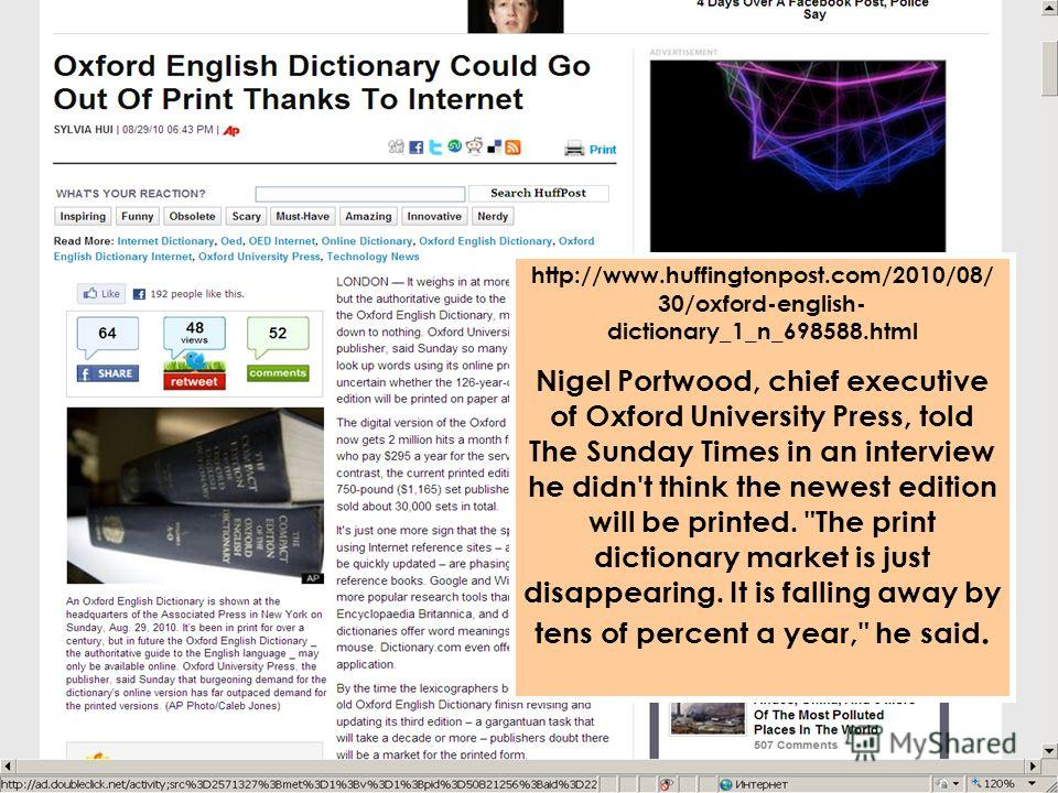 http://www.huffingtonpost.com/2010/08/ 30/oxford-english- dictionary_1_n_698588.html Nigel Portwood, chief executive of Oxford University Press, told The Sunday Times in an interview he didn't think the newest edition will be printed.
