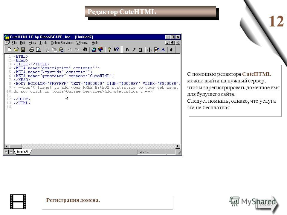 12 С помощью редактора CuteHTML можно выйти на нужный сервер, чтобы зарегистрировать доменное имя для будущего сайта. Следует помнить, однако, что услуга эта не бесплатная. Регистрация домена. Редактор CuteHTML Редактор CuteHTML