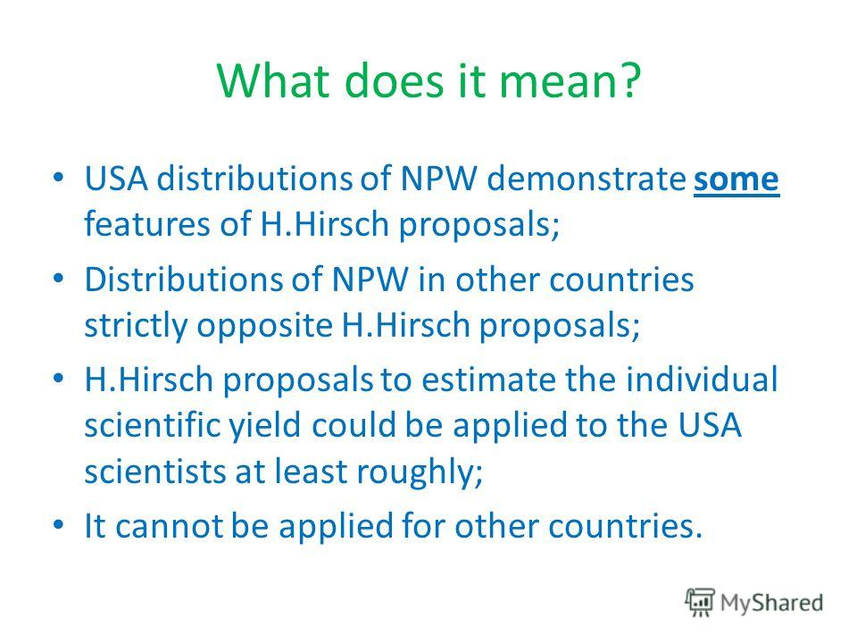 What does it mean? USA distributions of NPW demonstrate some features of H.Hirsch proposals; Distributions of NPW in other countries strictly opposite H.Hirsch proposals; H.Hirsch proposals to estimate the individual scientific yield could be applied