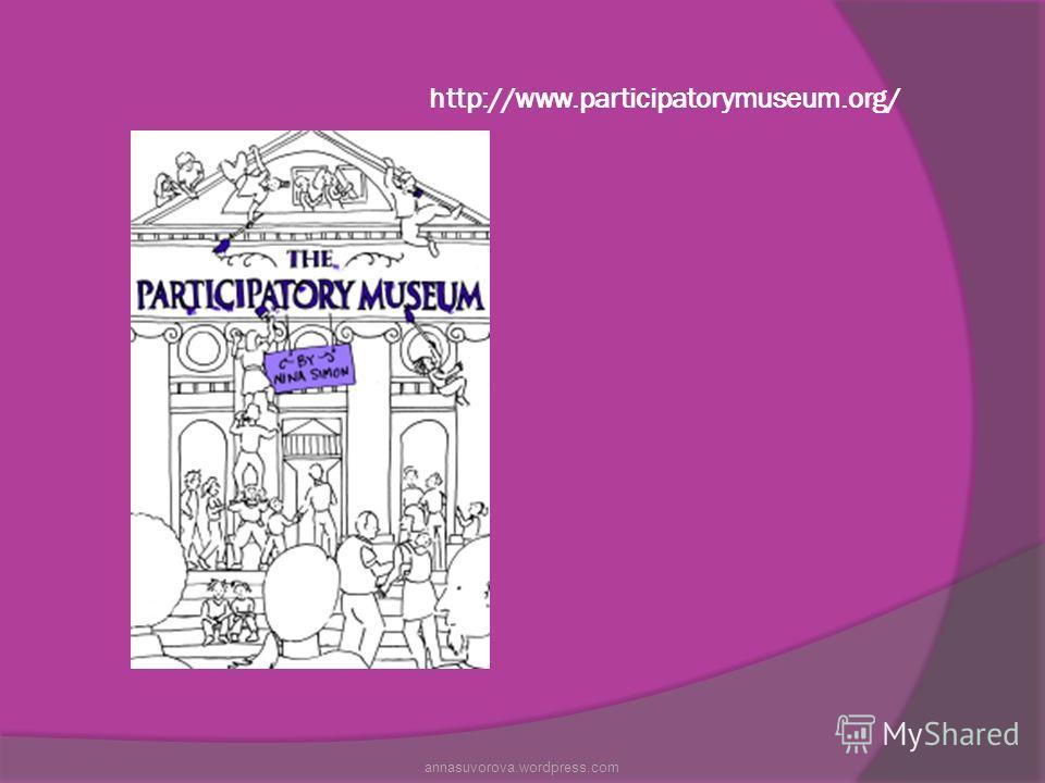 http://www.participatorymuseum.org/ annasuvorova.wordpress.com