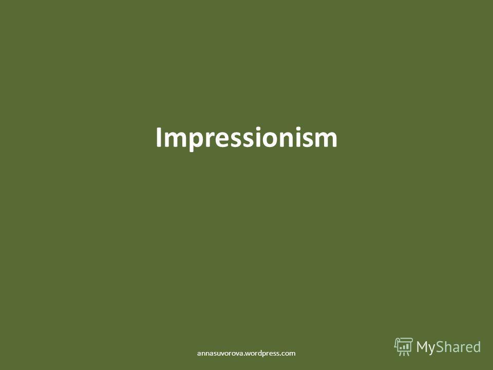 Impressionism annasuvorova.wordpress.com