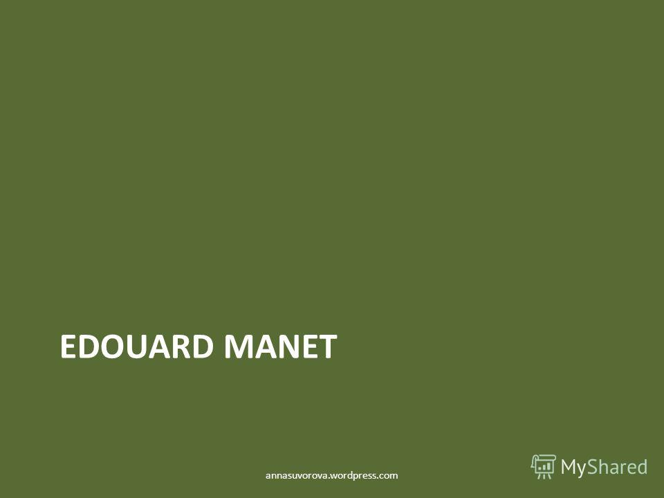 EDOUARD MANET annasuvorova.wordpress.com
