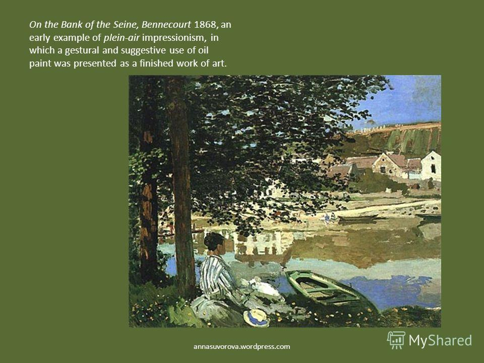 On the Bank of the Seine, Bennecourt 1868, an early example of plein-air impressionism, in which a gestural and suggestive use of oil paint was presented as a finished work of art. annasuvorova.wordpress.com