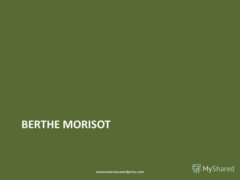 BERTHE MORISOT annasuvorova.wordpress.com