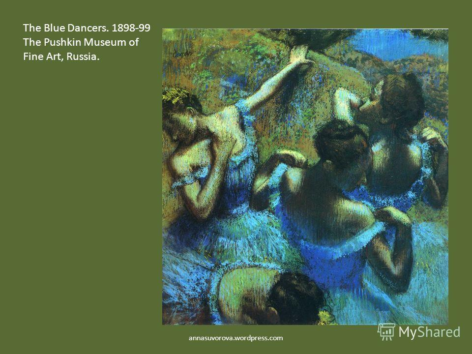 annasuvorova.wordpress.com The Blue Dancers. 1898-99 The Pushkin Museum of Fine Art, Russia.