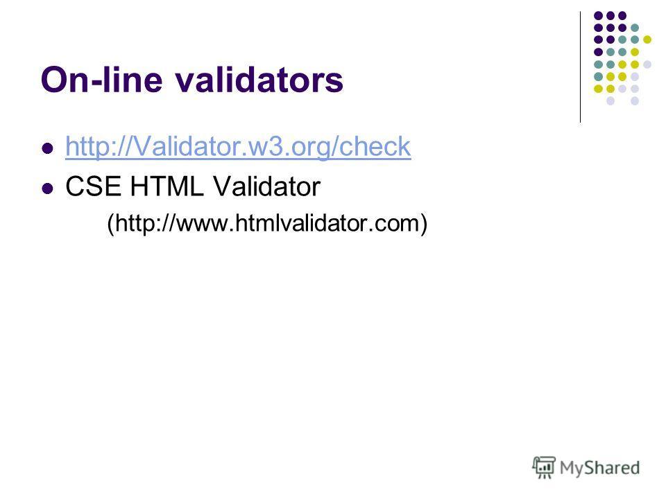 On-line validators http://Validator.w3.org/check CSE HTML Validator (http://www.htmlvalidator.com)