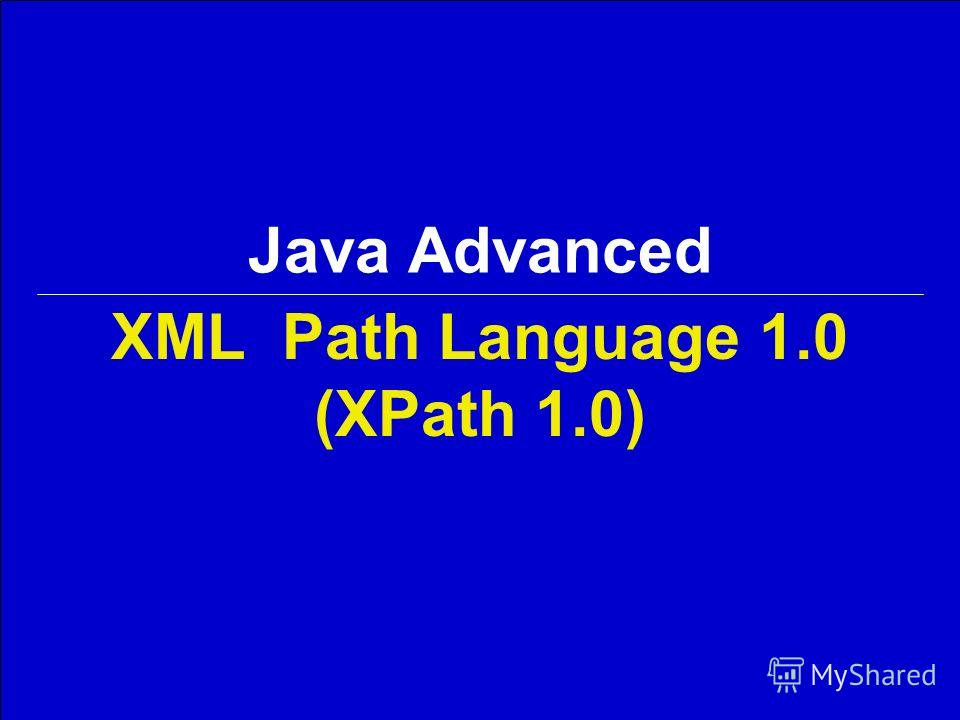 Java Advanced XML Path Language 1.0 (XPath 1.0)
