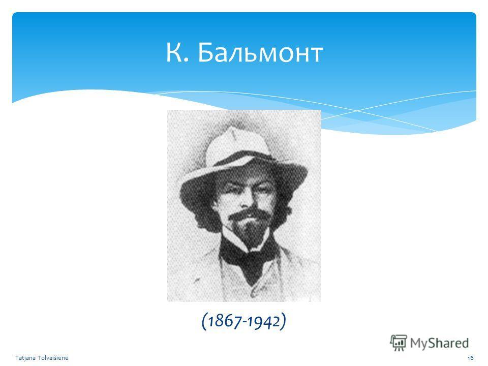 К. Бальмонт (1867-1942) Tatjana Tolvaišienė16