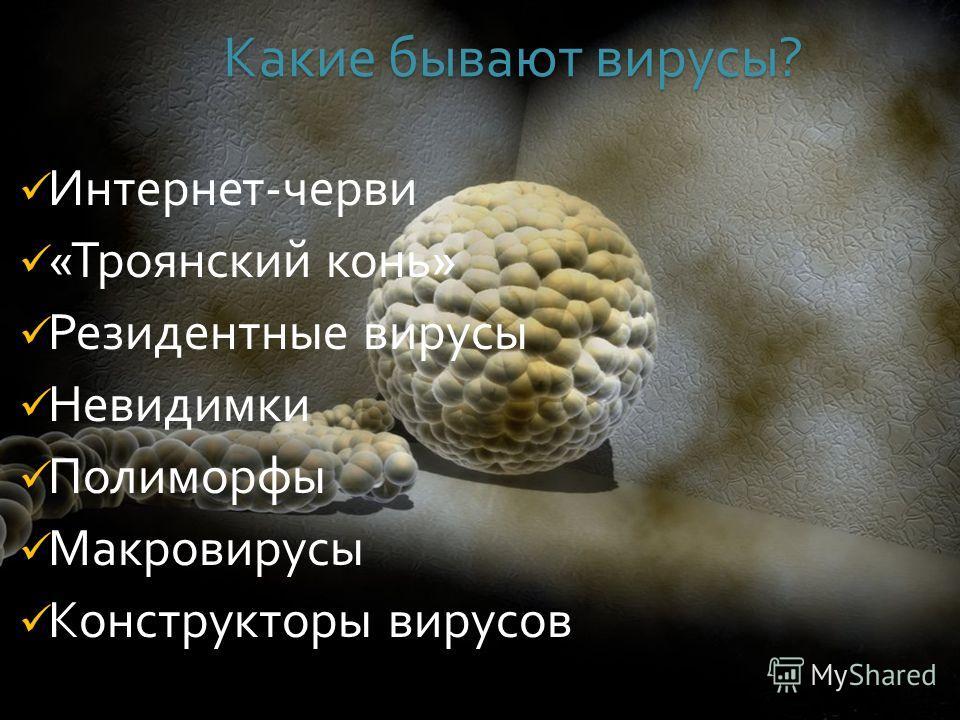 Какие бывают вирусы ? Интернет - черви « Троянский конь » Резидентные вирусы Невидимки Полиморфы Макровирусы Конструкторы вирусов