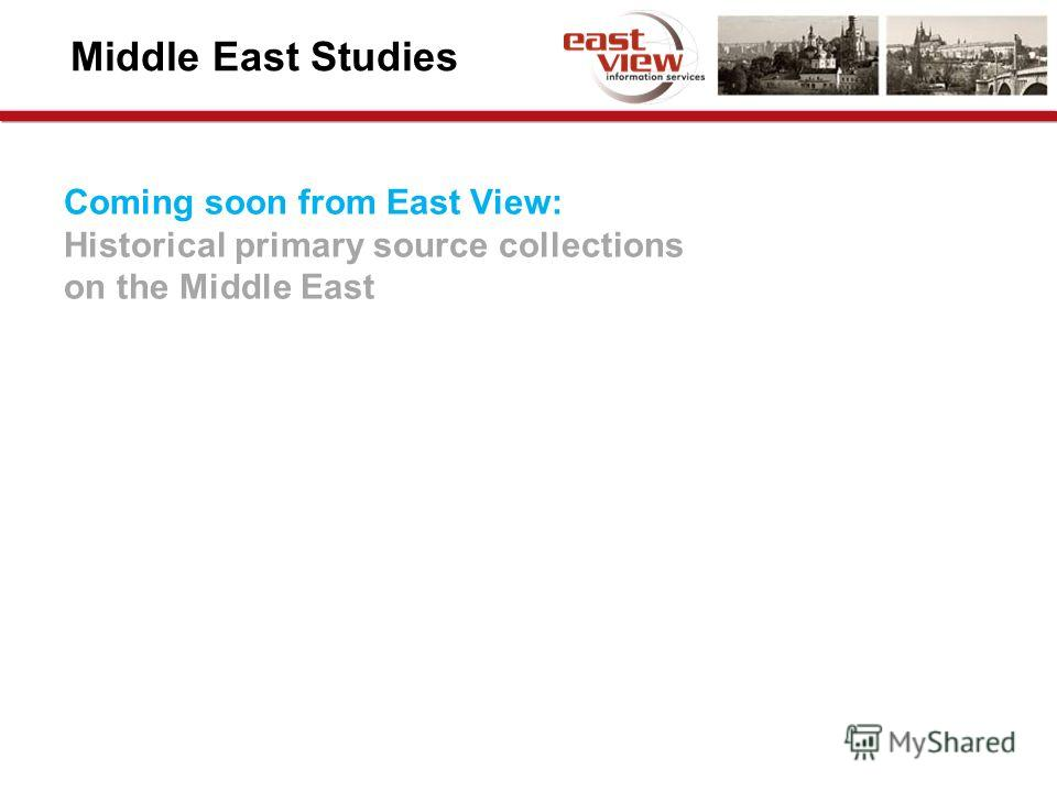Middle East Studies Coming soon from East View: Historical primary source collections on the Middle East