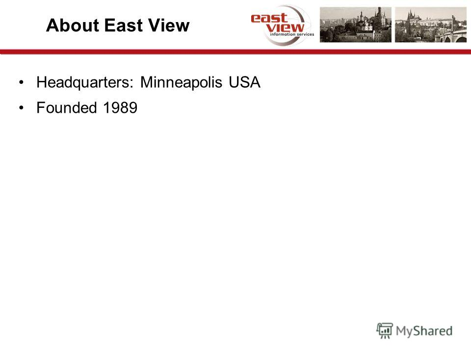 About East View Headquarters: Minneapolis USA Founded 1989