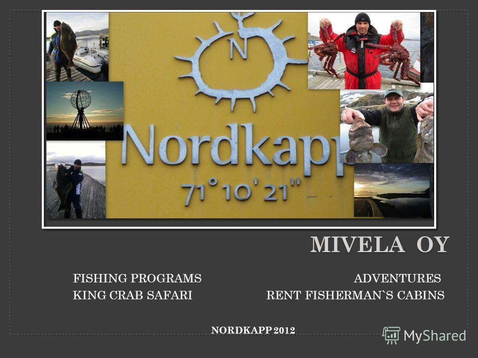 MIVELA OY FISHING PROGRAMS ADVENTURES KING CRAB SAFARI RENT FISHERMAN`S CABINS NORDKAPP 2012