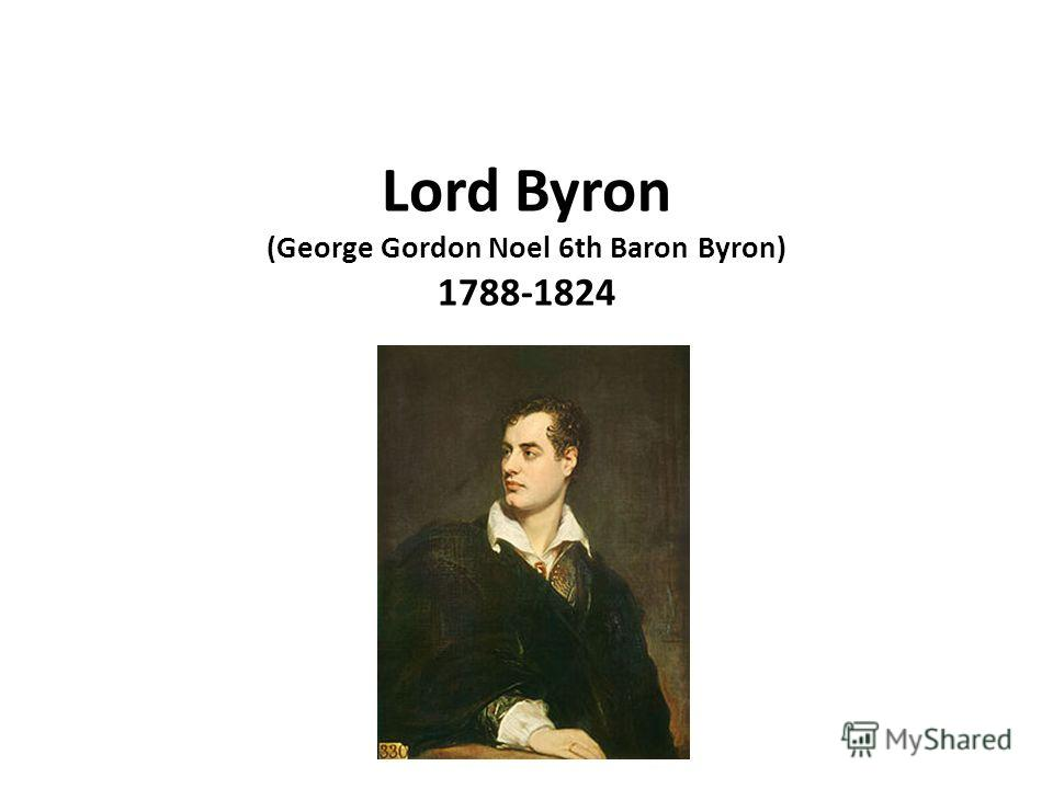 george gordon lord byron ppt Lord byron (1788-1824) – key facts, life & work information a collection of resources dedicated to the second generation romantic poet, lord byron.