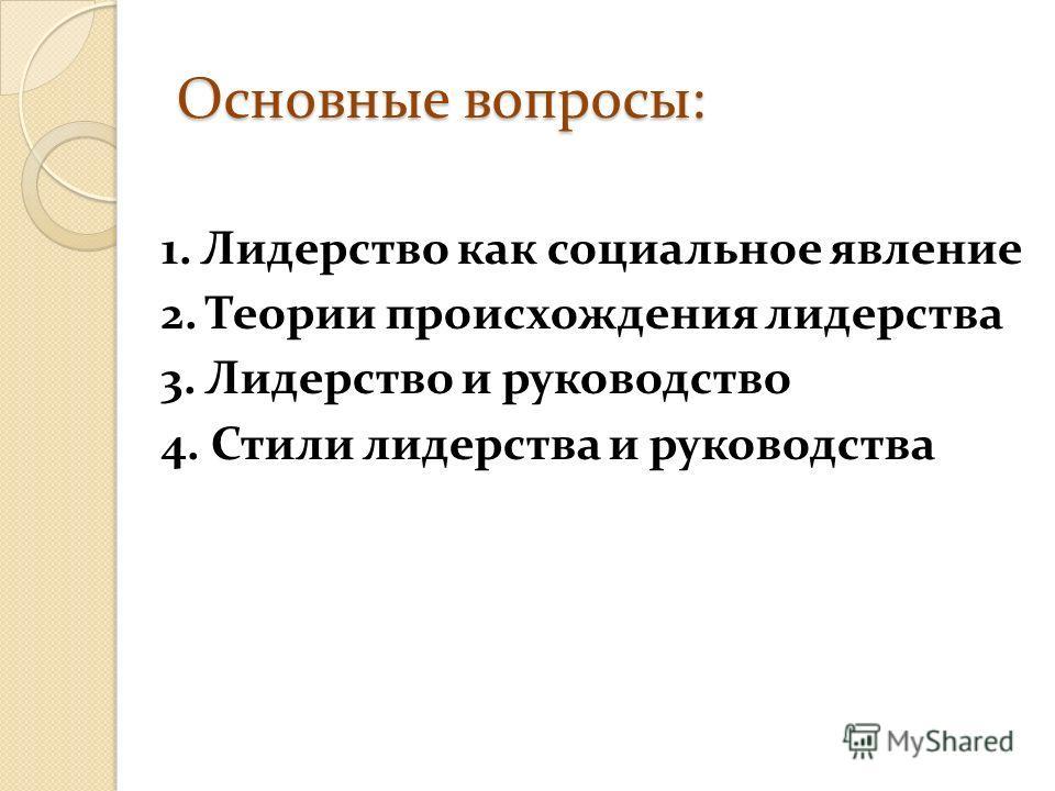 Основные вопросы: 1. Лидерство как социальное явление 2. Теории происхождения лидерства 3. Лидерство и руководство 4. Стили лидерства и руководства