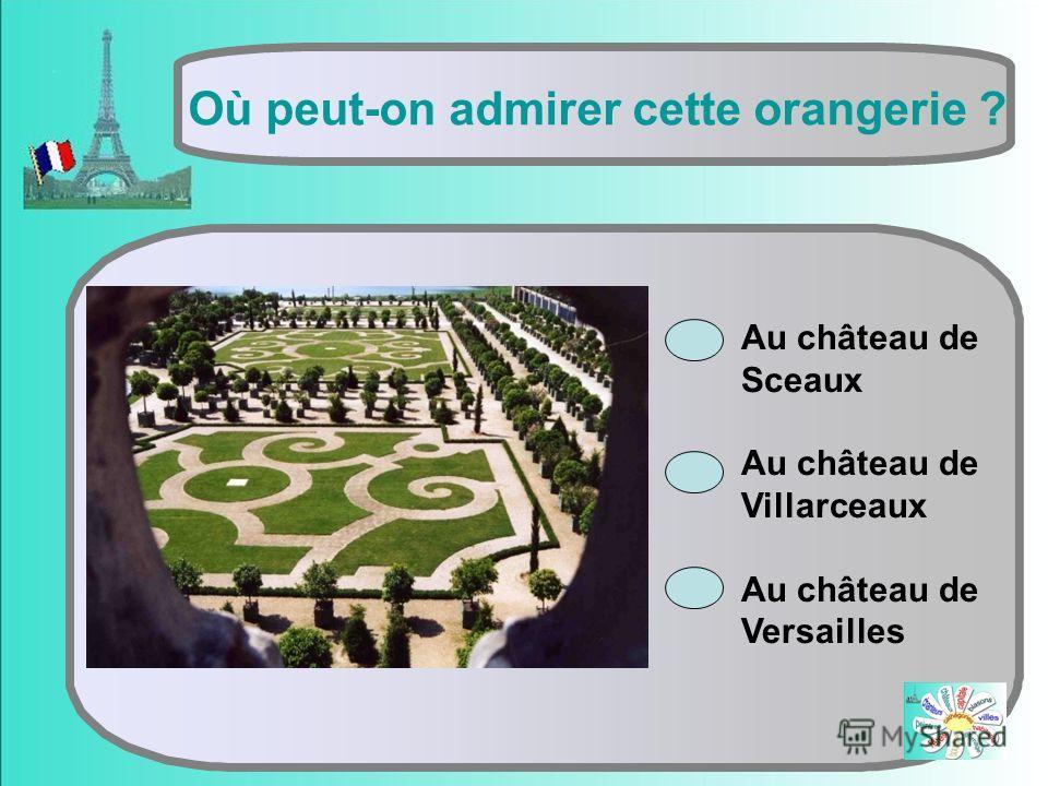 Où peut-on admirer cette orangerie ? Au château de Sceaux Au château de Villarceaux Au château de Versailles