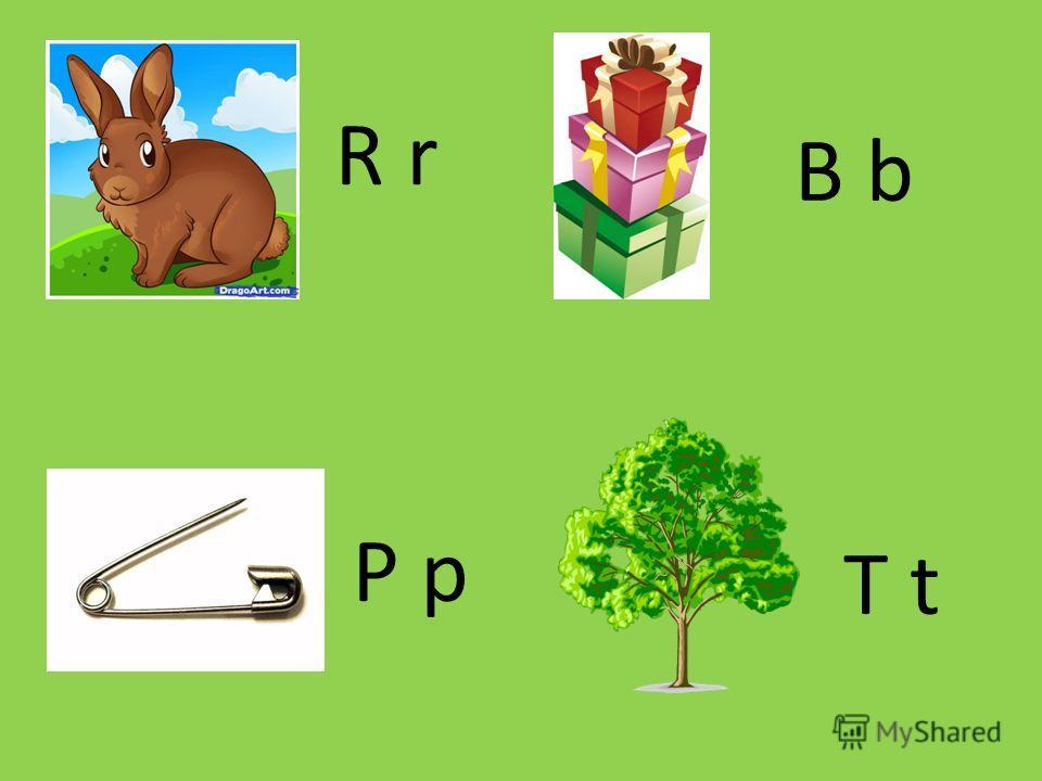 R r B b P p T t